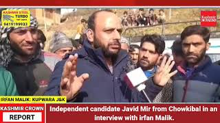 Independent candidate Javid Mir from Chowkibal in an interview with irfan Malik.