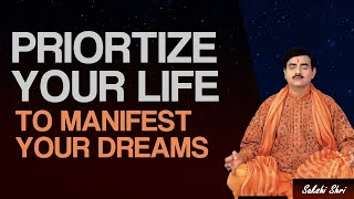 Prioritize your life to manifest your dreams