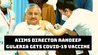 AIIMS Director Randeep Guleria Gets COVID-19 Vaccine Shot   Catch News