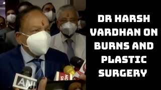 Burns And Plastic Surgery Dept Added In AIIMS Hospital: Dr Harsh Vardhan