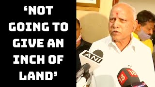 'Not Going To Give An Inch Of Land': CM Yediyurappa Responds To Maharashtra's Counterpart