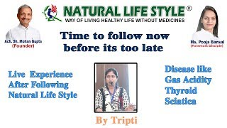 Live experience after following Natural Life Style (Disease) gas acidity thyroid sciatica by Tripti