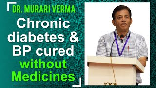 Chronic Diabetes Cured - CMO Dr. Murari Verma Experience on cure from Diabetes and BP