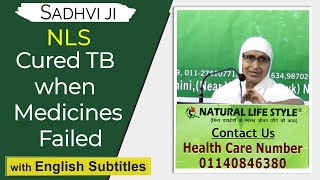 Doctors said Not Going To Survive- No medicine worked-TB Cured -Weight Reduced-Thanks NLS- Sadhvi