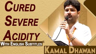 Got rid of Severe Acidity- Reduced 16 Kg within few months- Says Kamal Dhawan- English Subtitles