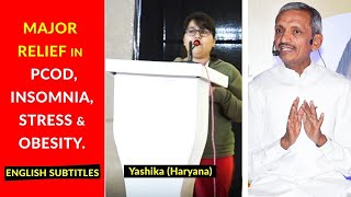 Got relief in PCOD - Insomnia - Stress - Improved Relationships with Mother- Lost 3.5 Kg: Yashika