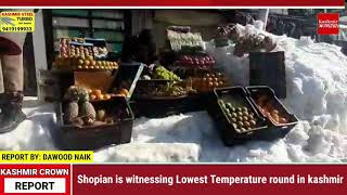 Shopian is witnessing Lowest Temperature round in kashmir