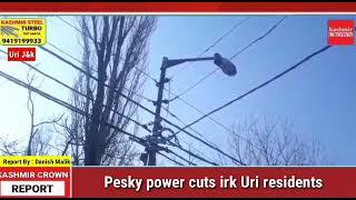 Pesky power cuts irk Uri residents.