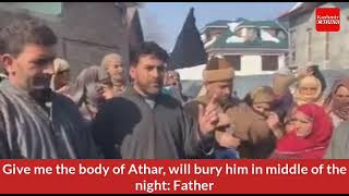 Give me the body of Athar, will bury him in middle of the night: Father