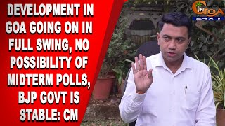 Development in Goa going on in full swing, No possibility of midterm polls, BJP govt is stable: CM