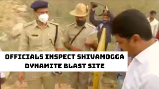 Police, Officials Inspect Shivamogga Dynamite Blast Site | Catch News