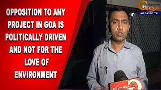Opposition to any project in Goa is politically driven and not for the love of environment: CM