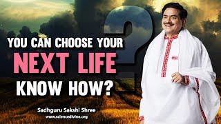 You can choose your next life!! Know how? | अपना अगला गर्भ स्वयं चुन सकते है जाने कैसे।