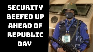Security Beefed Up Ahead Of Republic Day Full Dress Rehearsals | Catch News