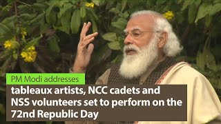 PM Modi addresses tableaux artists, NCC cadets & NSS volunteers set to perform at 72nd Republic Day