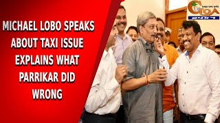 Michael Lobo speaks about taxi issue explains what Parrikar did wrong. WATCH FULL VIDEO