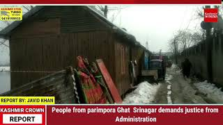 People from parimpora Ghat  Srinagar demands justice from Administration