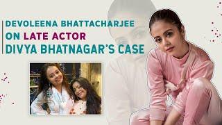 Devoleena Bhattacharjee on Divya Bhatnagar: Friends who knew she was tortured NOT talking