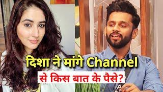 Shocking Rahul Ki GF Disha Parmar Ne Channel Se Kis Baat Ke Mange Paise?