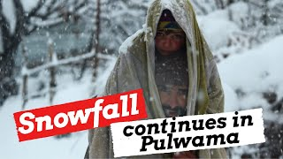 Incessant snowfall continues in Pulwama