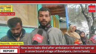 New born baby died after ambulance refused to turn up in snow bound village of Bandipora.