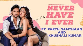 Parth Samthaan & Khushali Kumar's HILARIOUS Never Have I Ever on dating, affairs, break-ups   PPKPG
