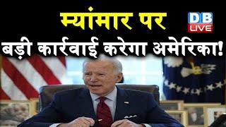Myanmar पर बड़ी कार्रवाई करेगा America ! Myanmar में हुए तख्तापलट पर America भी गंभीर | #DBLIVE