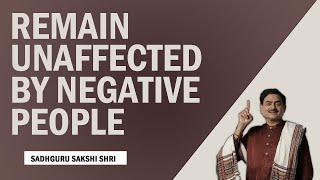 How to remain unaffected by negative people