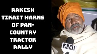 Rakesh Tikait Warns Of Pan-Country Tractor Rally If Centre Doesn't Repeal Farm Laws Till October