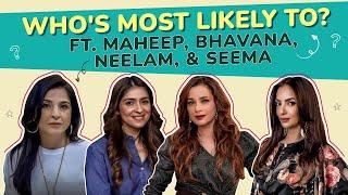 Bhavana Panday, Neelam Kothari, Maheep Kapoor & Seema Khan play Who's Most Likely To
