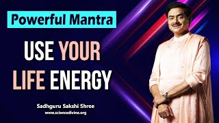 Powerful Mantra to Use Your Life Energy | जीवन ऊर्जा द्वारा परम आनंद प्राप्त कर जीवन कैसे सार्थक करे