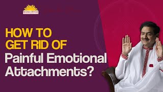 How to get rid of painful emotional attachments?