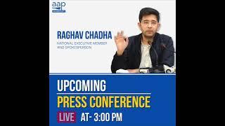 AAP SENIOR LEADER RAGHAV CHADHA WILL ADDRESS AN IMPORTANT PRESS CONFERENCE