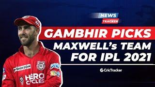 Gautam Gambhir predicts Glenn Maxwell's IPL 2021 team & More Cricket News