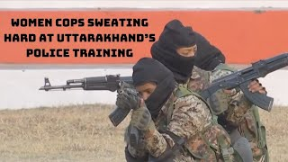 22 Women Cops Sweating Hard At Uttarakhand's Police Training College To Be Part Of ATS | Catch News