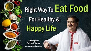Right Way To Eat Food For Healthy & Happy Life | खाना खाने का सही तरीका।