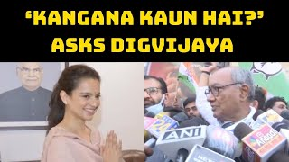 'Kangana Kaun Hai?' Asks Digvijaya While Defending Congress MLA Over His 'Nachane Wali' Remark