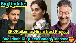 Big Update: Shah Rukh Khan To Romance With Taapsee Pannu In Rajkumar Hirani's Next Project