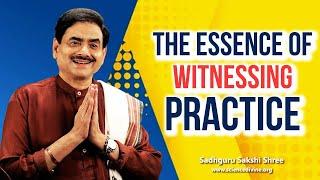 The essence of witnessing practice | साक्षी साधना- वर्तमान में जीने का एकमात्र तरीका।