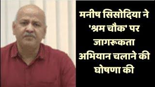 दिल्ली: मनीष सिसोदिया ने 'श्रम चौक' पर जागरूकता अभियान चलाने की घोषणा की