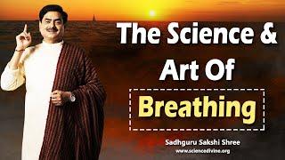 The Science & Art Of Breathing, It Will Change Your Life | सांसों में छिपा है सुखी जीवन का रहस्य।