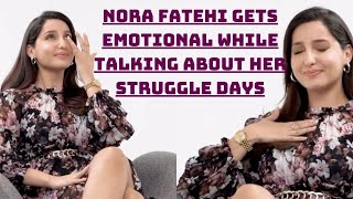 Nora Fatehi Gets Emotional While Talking About Her Struggle Days | Catch News