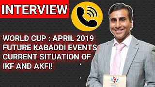 World Cup 2019,April/IKF and WK Situation/Future Kabaddi Events - Full Interview With Mr.Ashok Das.