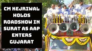 CM Kejriwal Holds Roadshow In Surat As AAP Enters Gujarat | Catch News