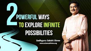 2 Powerful Ways To Explore Infinite Possibilities | 2 शक्तिशाली विधि आपकी अनंत संभावनाओं को जानने की