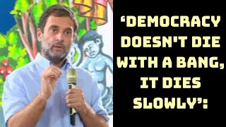 'Democracy Doesn't Die With A Bang, It Dies Slowly': Rahul Gandhi | Catch News