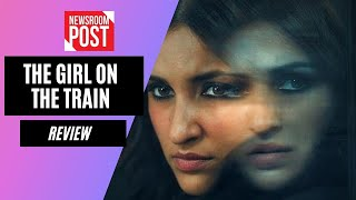 The Girl On The Train Review I Parineeti Chopra I NewsroomPost