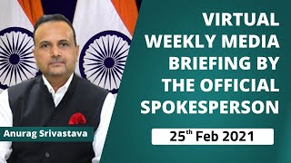 Virtual Weekly Media Briefing By The Official Spokesperson ( 25th Feb 2021 )