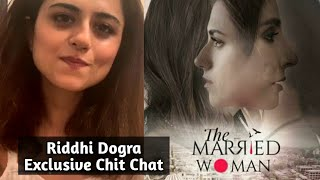 The Married Women - Riddhi Dogra Exclusive Interview