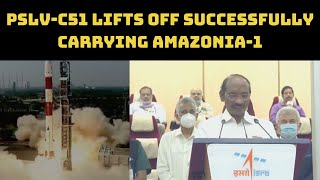 PSLV-C51 Lifts Off Successfully Carrying Amazonia-1 And 18 Other Satellites  | Catch News